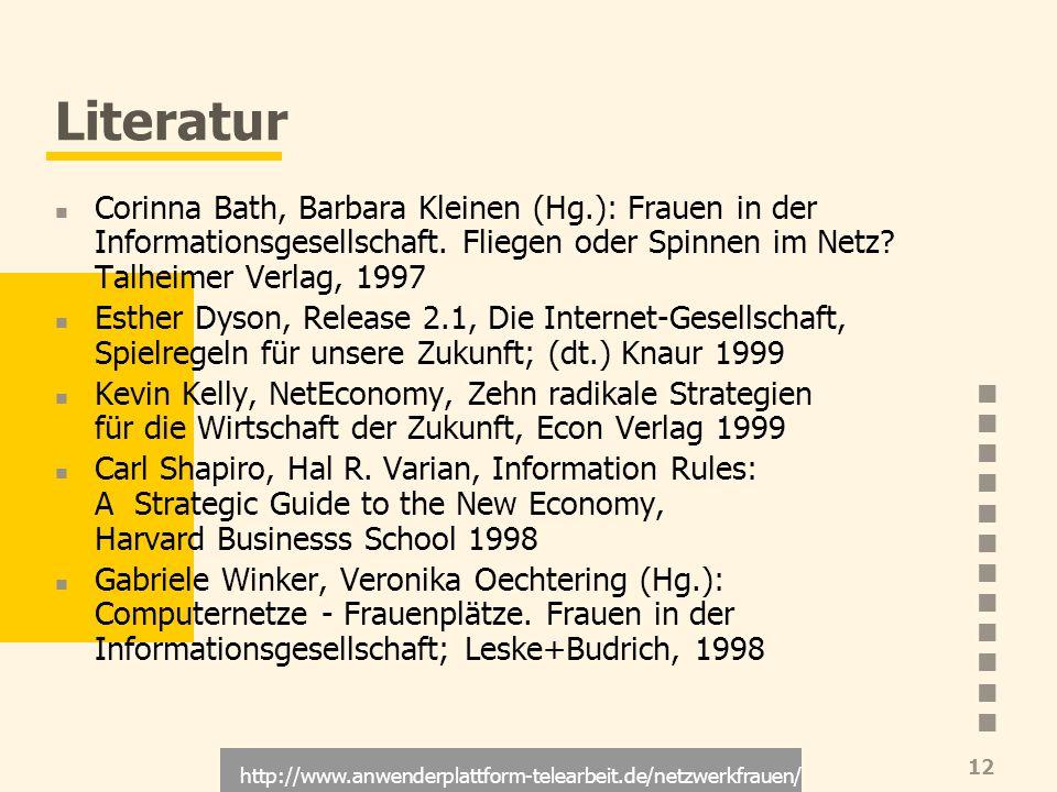 http://www.anwenderplattform-telearbeit.de/netzwerkfrauen/ 12 Literatur Corinna Bath, Barbara Kleinen (Hg.): Frauen in der Informationsgesellschaft. F