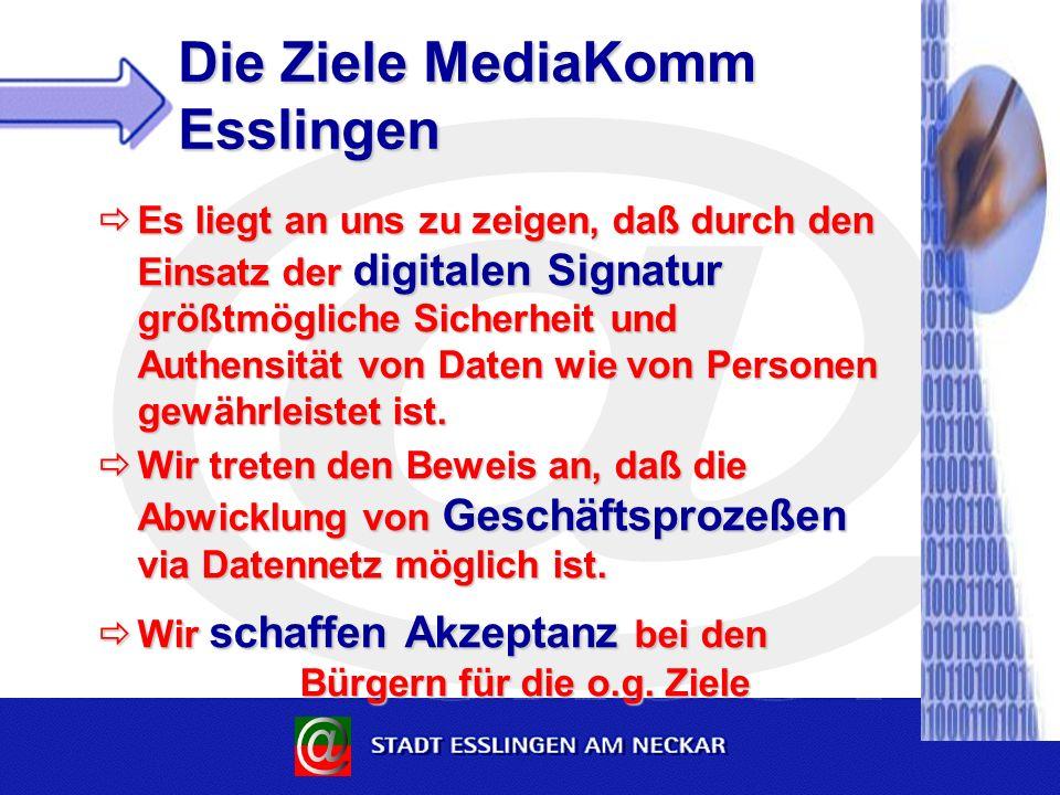 Die Ziele MediaKomm Esslingen Es liegt an uns zu zeigen, daß durch den Einsatz der digitalen Signatur größtmögliche Sicherheit und Authensität von Daten wie von Personen gewährleistet ist.