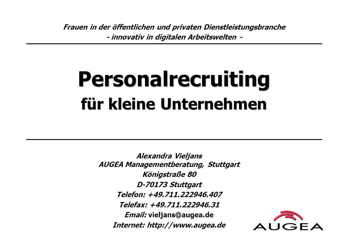 Personalrecruiting Alexandra Vieljans AUGEA Managementberatung, Stuttgart Königstraße 80 D-70173 Stuttgart Telefon: +49.711.222946.407 Telefax: +49.71