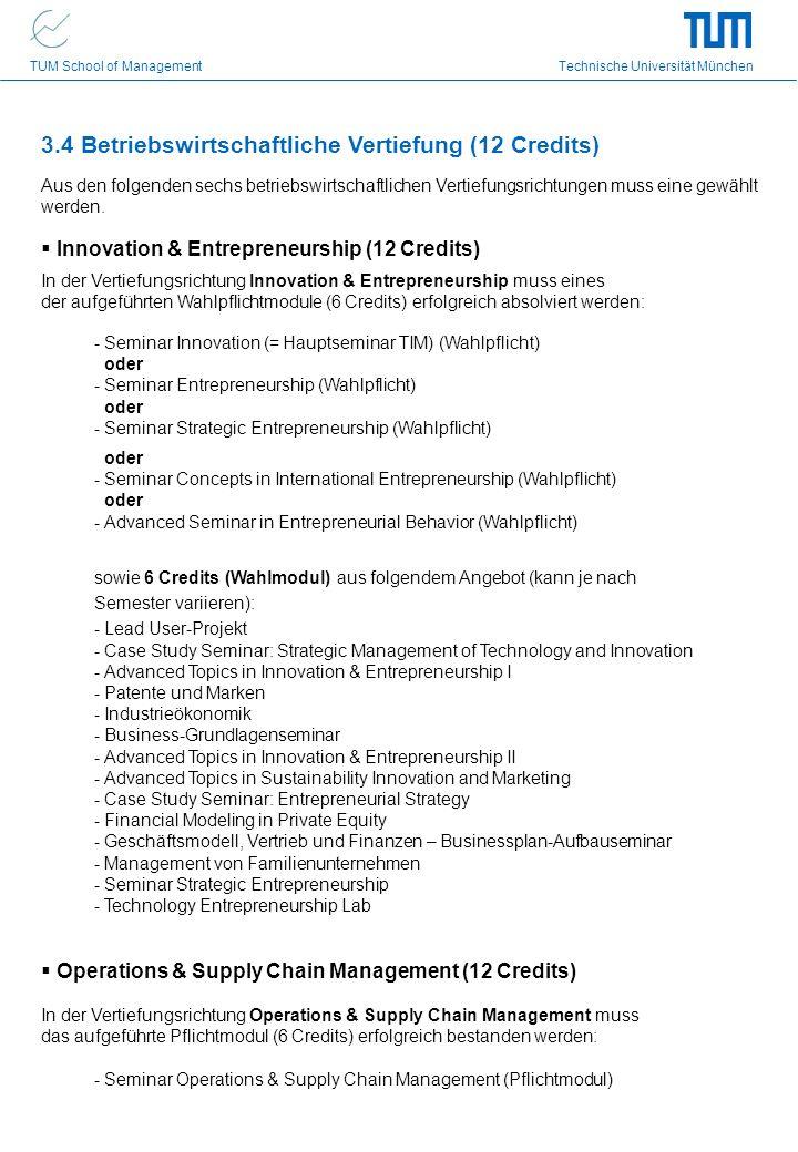 TUM School of Management Technische Universität München 3.4 Betriebswirtschaftliche Vertiefung (12 Credits) Aus den folgenden sechs betriebswirtschaftlichen Vertiefungsrichtungen muss eine gewählt werden.