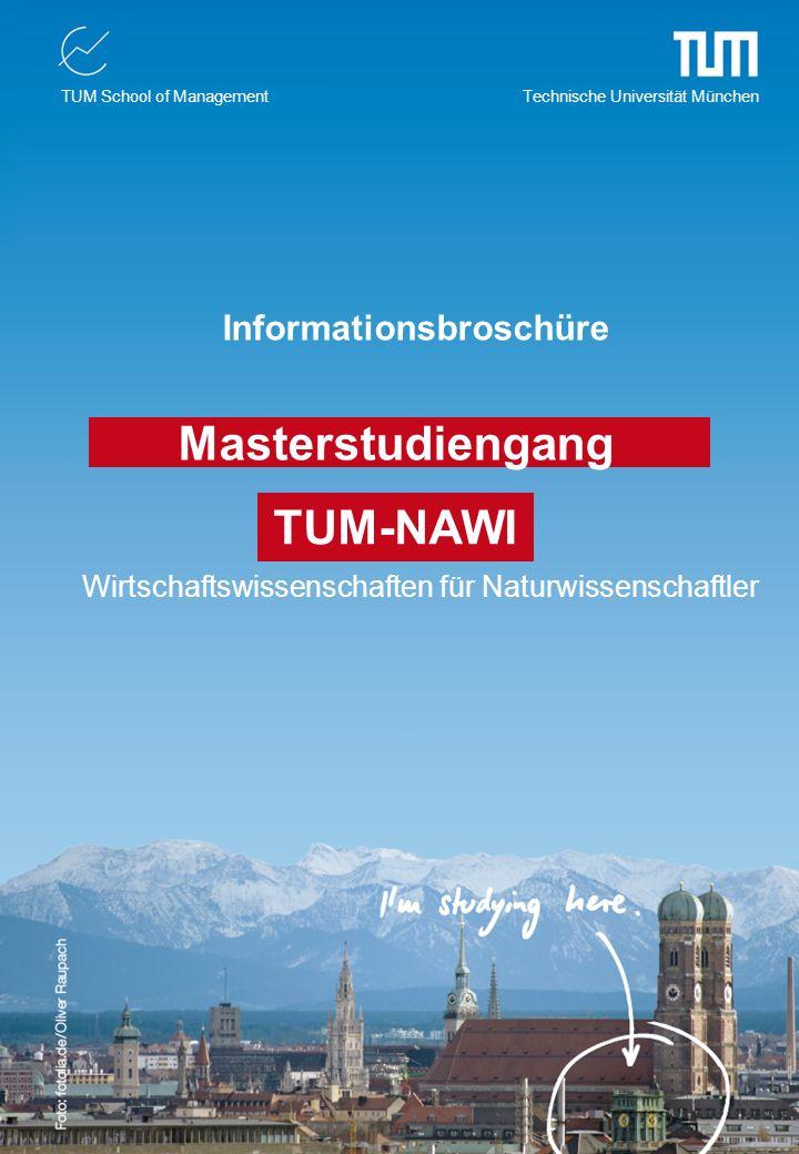 TUM School of Management Technische Universität München Masterstudiengang TUM-NAWI Wirtschaftswissenschaften für Naturwissenschaftler Informationsbros