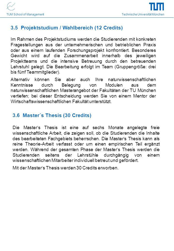 TUM School of Management Technische Universität München 3.6 Master´s Thesis (30 Credits) Die Masters Thesis ist eine auf sechs Monate angelegte freie