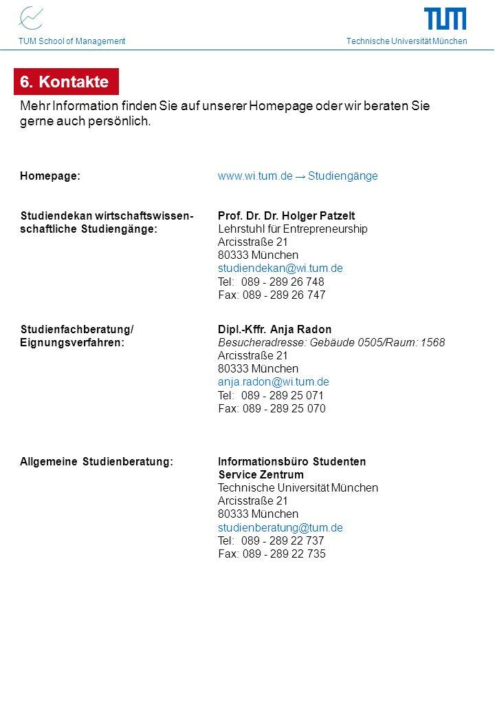 TUM School of Management Technische Universität München 6. Kontakte Mehr Information finden Sie auf unserer Homepage oder wir beraten Sie gerne auch p
