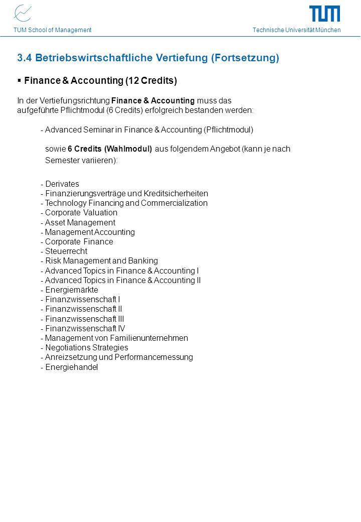 TUM School of Management Technische Universität München 3.4 Betriebswirtschaftliche Vertiefung (Fortsetzung) Finance & Accounting (12 Credits) In der