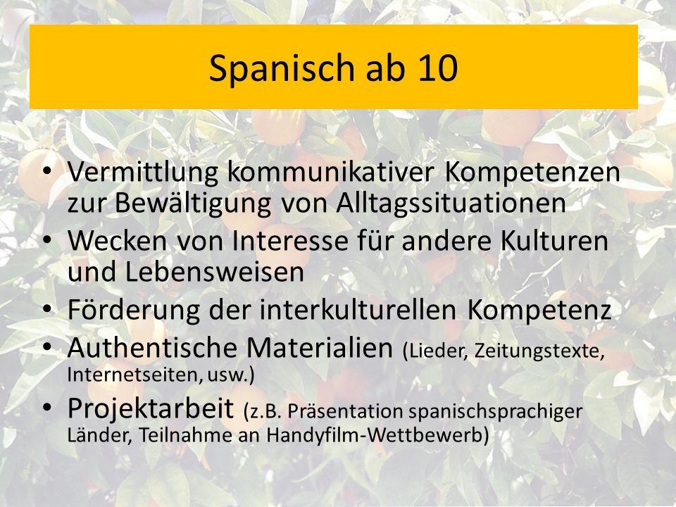 Spanisch ab 10 Vermittlung kommunikativer Kompetenzen zur Bewältigung von Alltagssituationen Wecken von Interesse für andere Kulturen und Lebensweisen