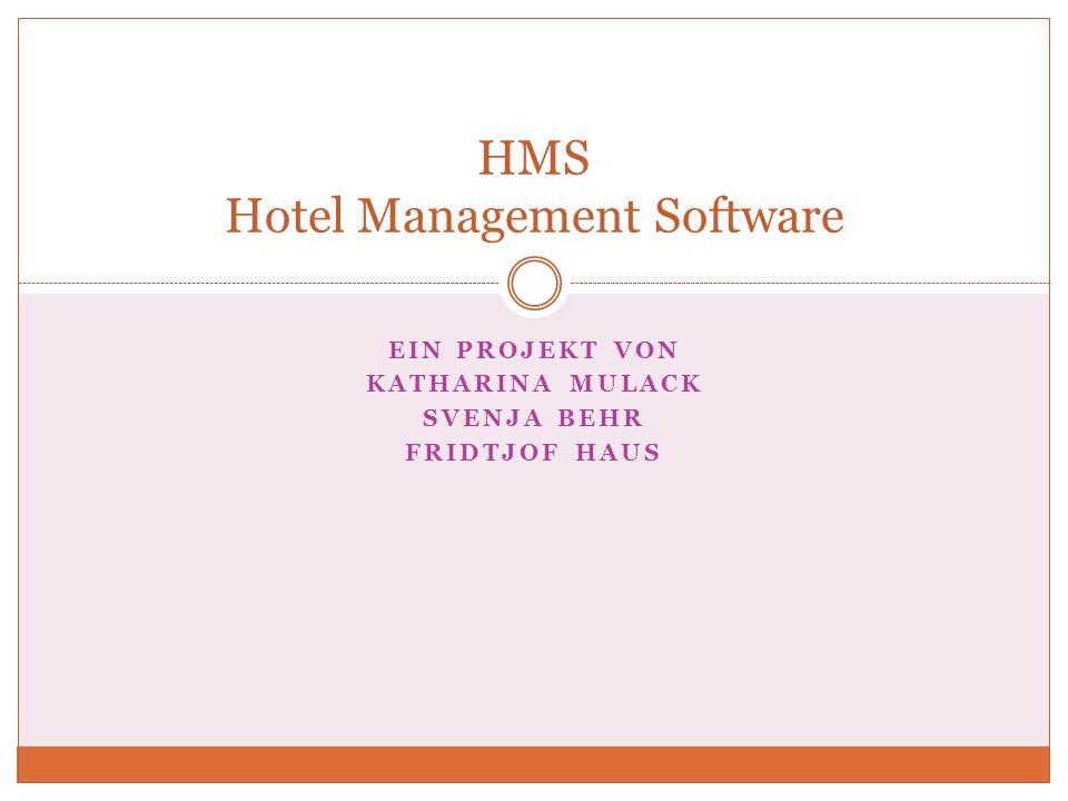 EIN PROJEKT VON KATHARINA MULACK SVENJA BEHR FRIDTJOF HAUS HMS Hotel Management Software