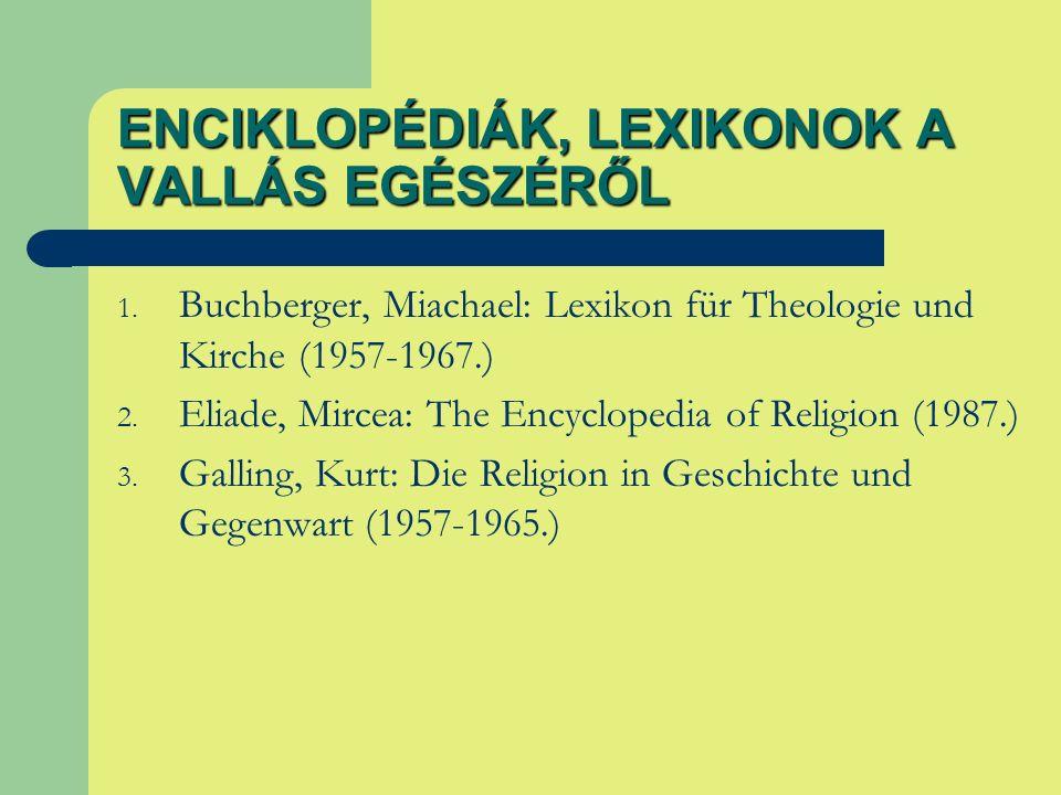 ENCIKLOPÉDIÁK, LEXIKONOK A VALLÁS EGÉSZÉRŐL 1. Buchberger, Miachael: Lexikon für Theologie und Kirche (1957-1967.) 2. Eliade, Mircea: The Encyclopedia