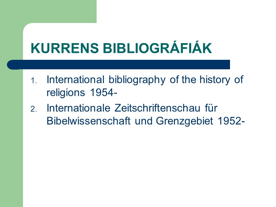 KURRENS BIBLIOGRÁFIÁK 1.International bibliography of the history of religions 1954- 2.