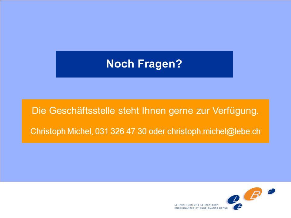 Noch Fragen? Die Geschäftsstelle steht Ihnen gerne zur Verfügung. Christoph Michel, 031 326 47 30 oder christoph.michel@lebe.ch