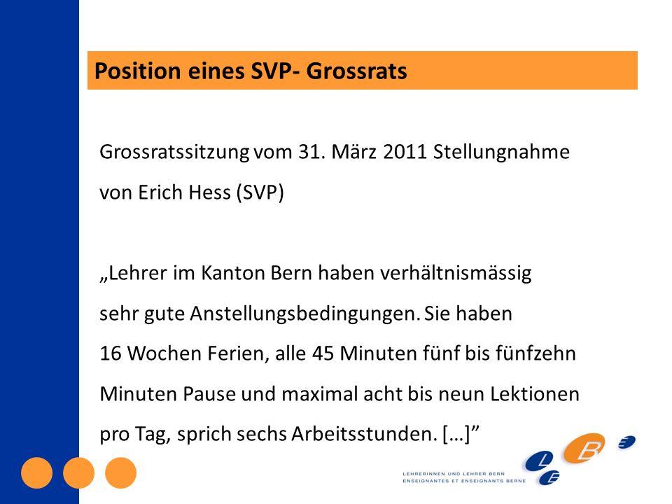 Position eines SVP- Grossrats Grossratssitzung vom 31. März 2011 Stellungnahme von Erich Hess (SVP) Lehrer im Kanton Bern haben verhältnismässig sehr