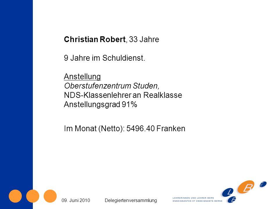 09. Juni 2010Delegiertenversammlung Christian Robert, 33 Jahre 9 Jahre im Schuldienst.