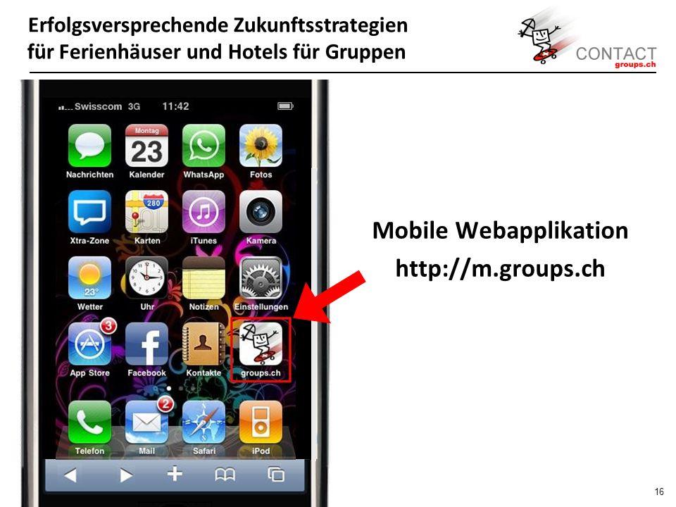 Erfolgsversprechende Zukunftsstrategien für Ferienhäuser und Hotels für Gruppen 15 www.groups.ch auf dem iPhone