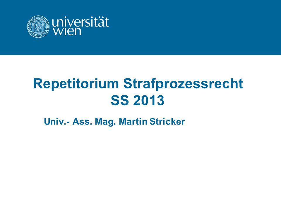 Repetitorium Strafprozessrecht SS 2013 Univ.- Ass. Mag. Martin Stricker