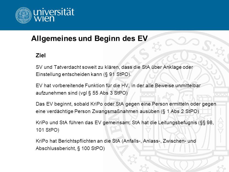 Allgemeines und Beginn des EV Ziel SV und Tatverdacht soweit zu klären, dass die StA über Anklage oder Einstellung entscheiden kann (§ 91 StPO). EV ha