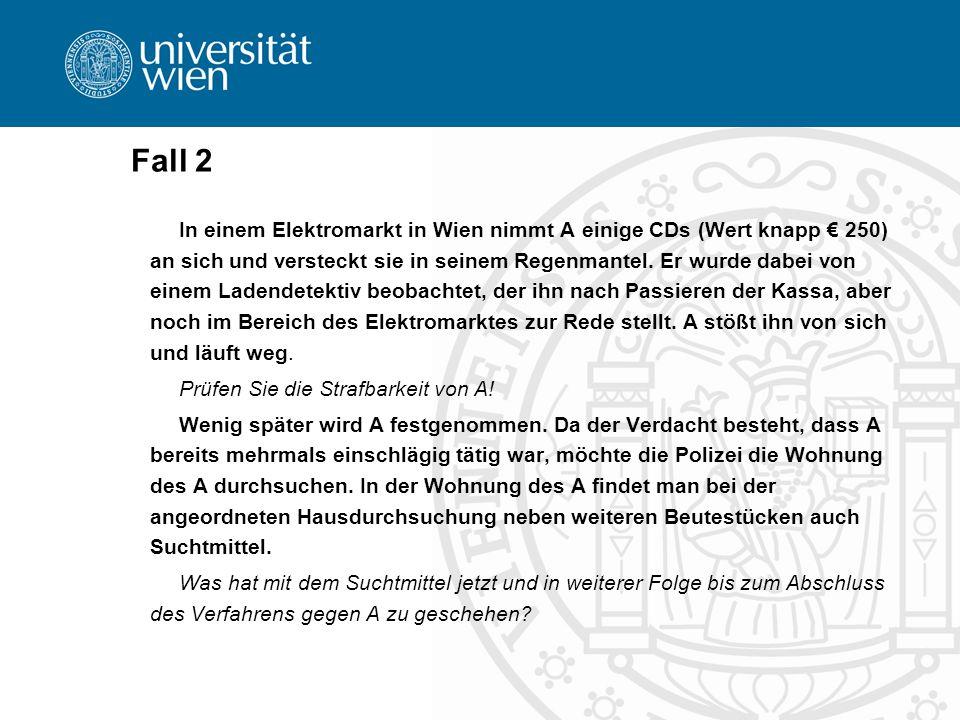 Fall 2 In einem Elektromarkt in Wien nimmt A einige CDs (Wert knapp 250) an sich und versteckt sie in seinem Regenmantel.