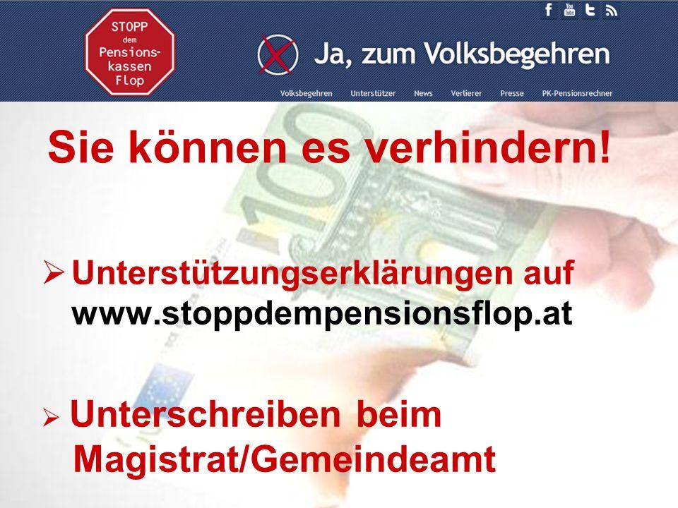 Unterstützungserklärungen auf www.stoppdempensionsflop.at Unterschreiben beim Magistrat/Gemeindeamt Sie können es verhindern!
