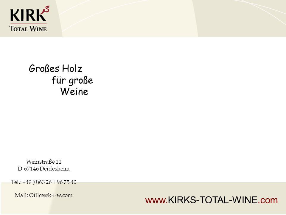 Großes Holz für große Weine www.KIRKS-TOTAL-WINE.com Weinstraße 11 D-67146 Deidesheim Tel.: +49 (0)63 26 | 96 75 40 Mail: Office@k-t-w.com