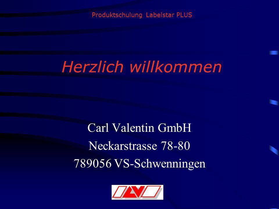 Produktschulung Labelstar PLUS Herzlich willkommen Carl Valentin GmbH Neckarstrasse 78-80 789056 VS-Schwenningen