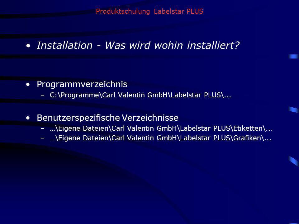 Produktschulung Labelstar PLUS Installation - Was wird wohin installiert? Programmverzeichnis –C:\Programme\Carl Valentin GmbH\Labelstar PLUS\... Benu