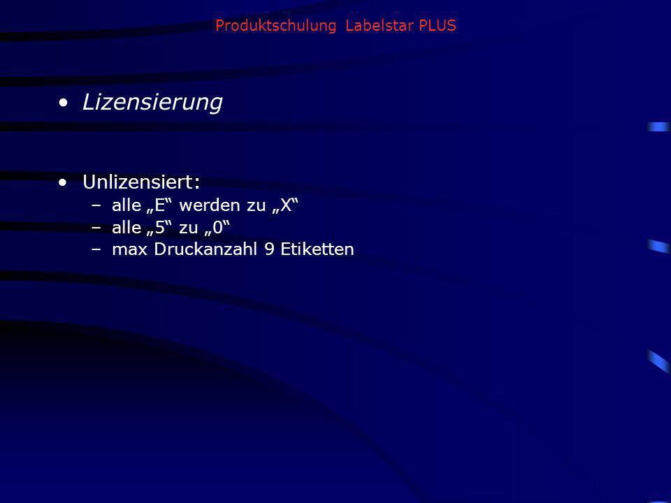 Produktschulung Labelstar PLUS Lizensierung Unlizensiert: –alle E werden zu X –alle 5 zu 0 –max Druckanzahl 9 Etiketten