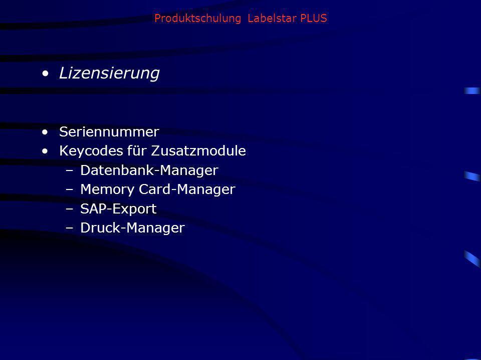 Produktschulung Labelstar PLUS Lizensierung Seriennummer Keycodes für Zusatzmodule –Datenbank-Manager –Memory Card-Manager –SAP-Export –Druck-Manager