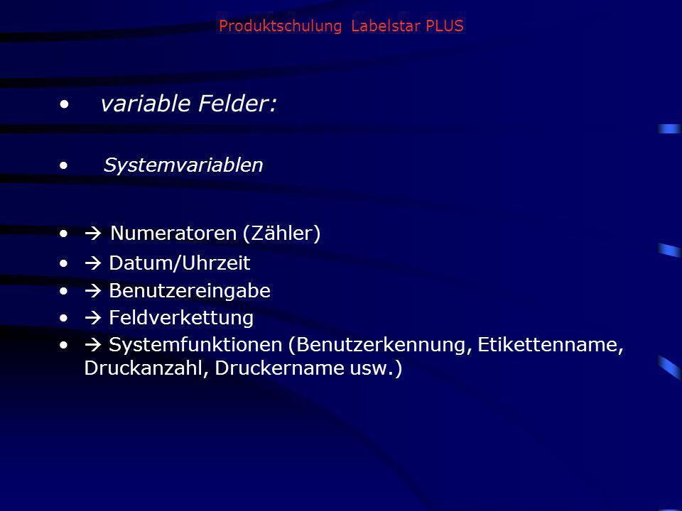 Produktschulung Labelstar PLUS variable Felder: Systemvariablen Numeratoren (Zähler) Datum/Uhrzeit Benutzereingabe Feldverkettung Systemfunktionen (Be