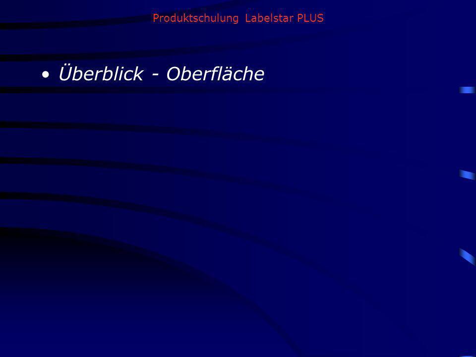 Produktschulung Labelstar PLUS Überblick - Oberfläche