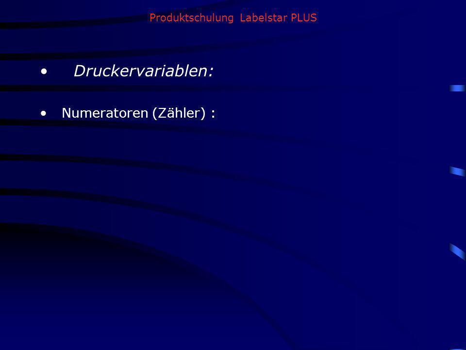 Produktschulung Labelstar PLUS Druckervariablen: Numeratoren (Zähler) :