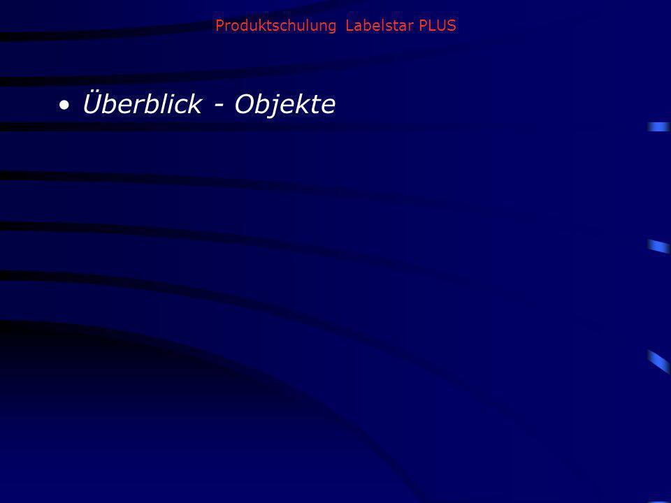 Produktschulung Labelstar PLUS Überblick - Objekte