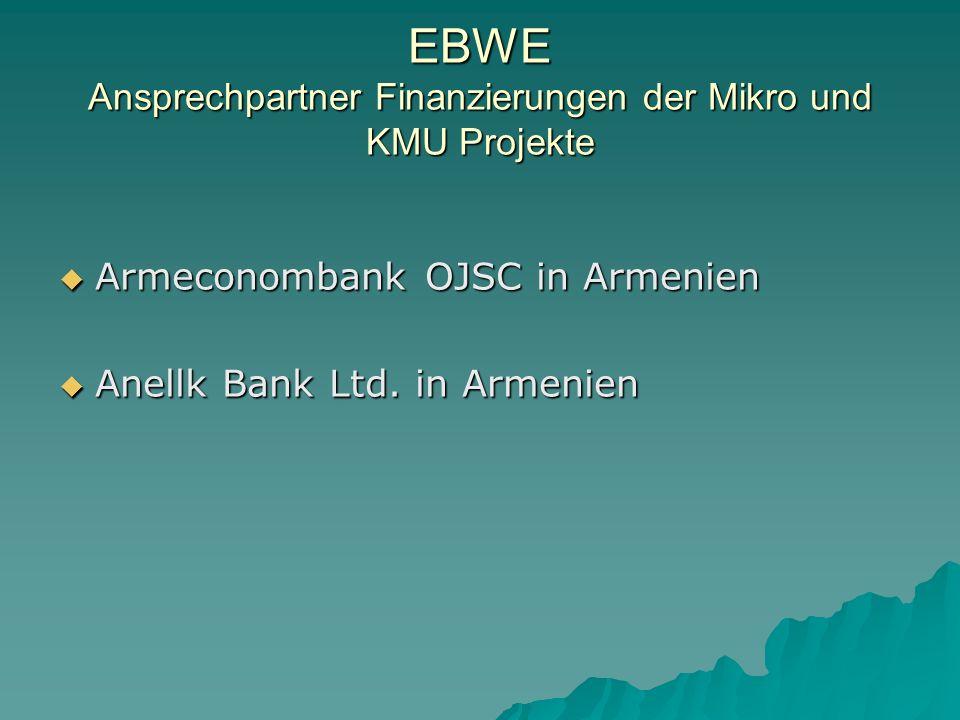 EBWE Ansprechpartner Finanzierungen der Mikro und KMU Projekte Armeconombank OJSC in Armenien Armeconombank OJSC in Armenien Anellk Bank Ltd.