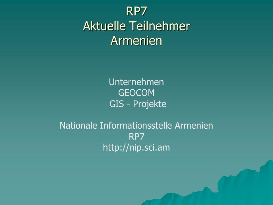 RP7 Aktuelle Teilnehmer Armenien Unternehmen GEOCOM GIS - Projekte Nationale Informationsstelle Armenien RP7 http://nip.sci.am