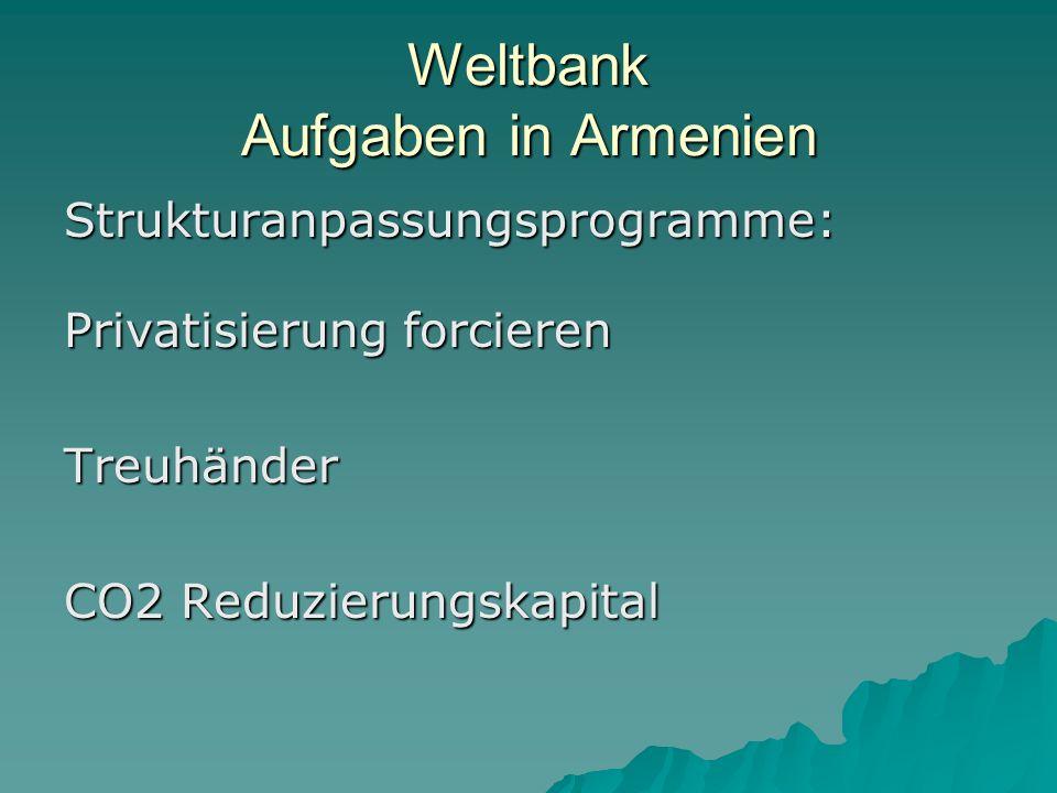 Weltbank Aufgaben in Armenien Strukturanpassungsprogramme: Privatisierung forcieren Treuhänder CO2 Reduzierungskapital