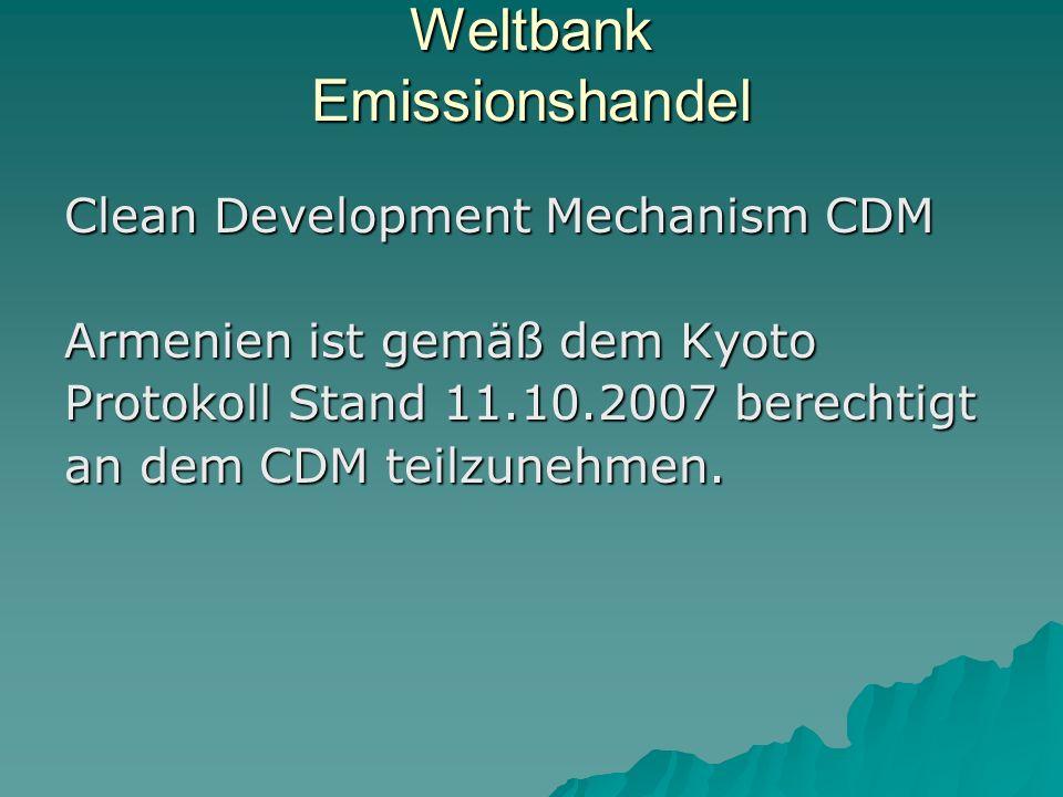 Weltbank Emissionshandel Clean Development Mechanism CDM Armenien ist gemäß dem Kyoto Protokoll Stand 11.10.2007 berechtigt an dem CDM teilzunehmen.