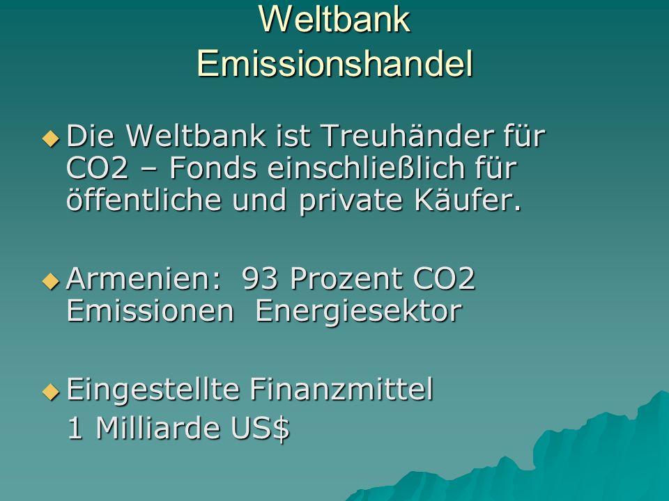 Weltbank Emissionshandel Die Weltbank ist Treuhänder für CO2 – Fonds einschließlich für öffentliche und private Käufer.