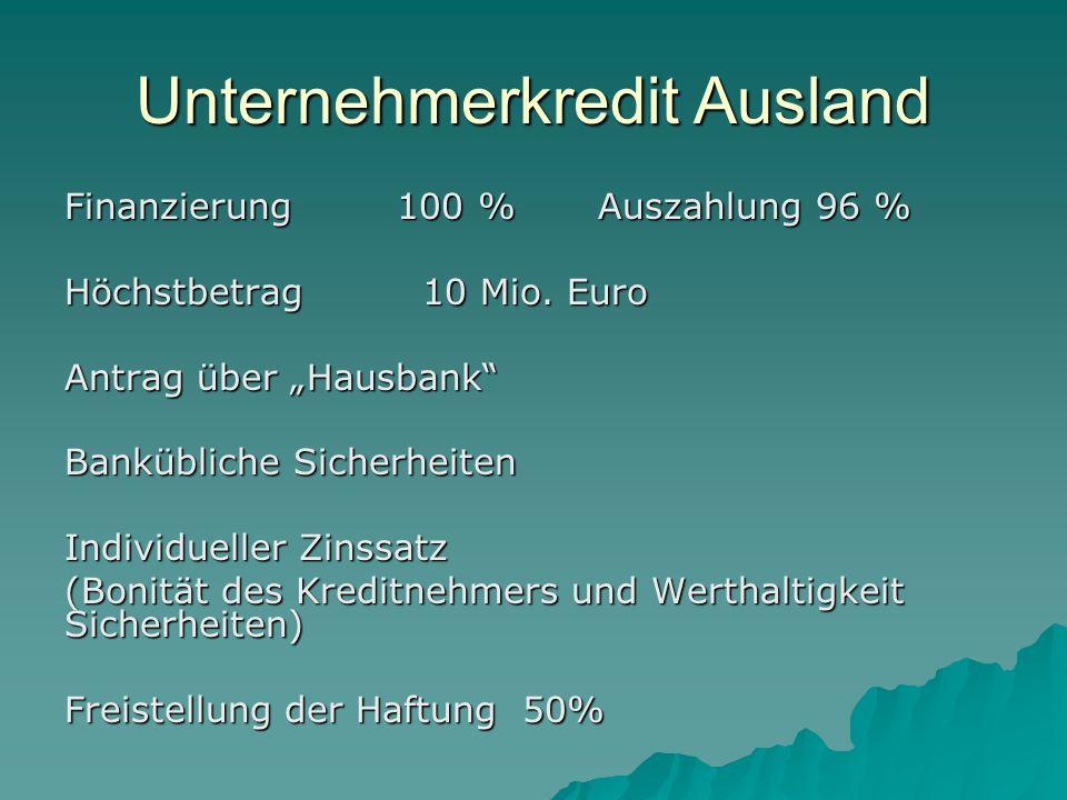 Unternehmerkredit Ausland Finanzierung 100 %Auszahlung 96 % Höchstbetrag 10 Mio.