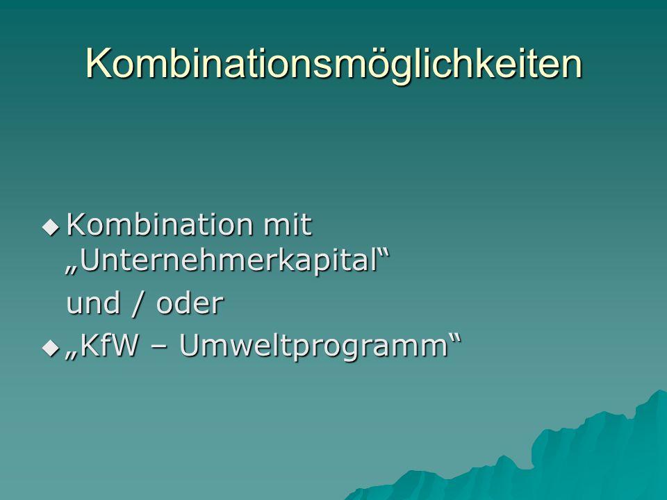 Kombinationsmöglichkeiten Kombination mit Unternehmerkapital Kombination mit Unternehmerkapital und / oder KfW – Umweltprogramm KfW – Umweltprogramm