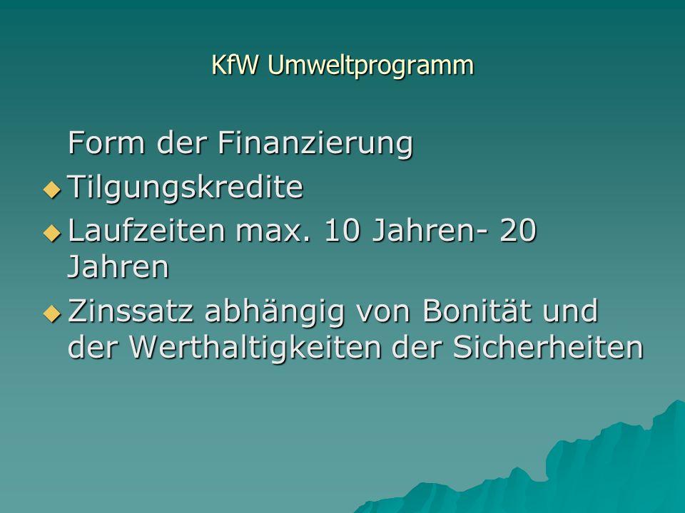KfW Umweltprogramm Form der Finanzierung Tilgungskredite Tilgungskredite Laufzeiten max.
