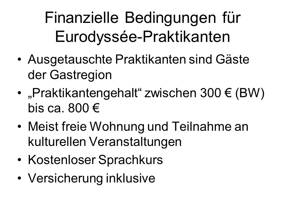 Finanzielle Bedingungen für Eurodyssée-Praktikanten Ausgetauschte Praktikanten sind Gäste der Gastregion Praktikantengehalt zwischen 300 (BW) bis ca.