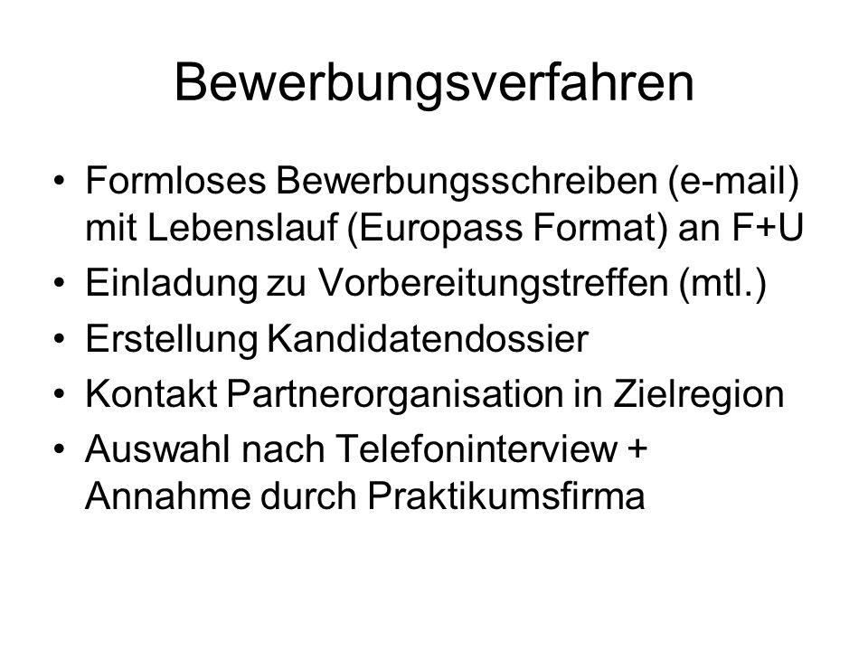 Bewerbungsverfahren Formloses Bewerbungsschreiben (e-mail) mit Lebenslauf (Europass Format) an F+U Einladung zu Vorbereitungstreffen (mtl.) Erstellung