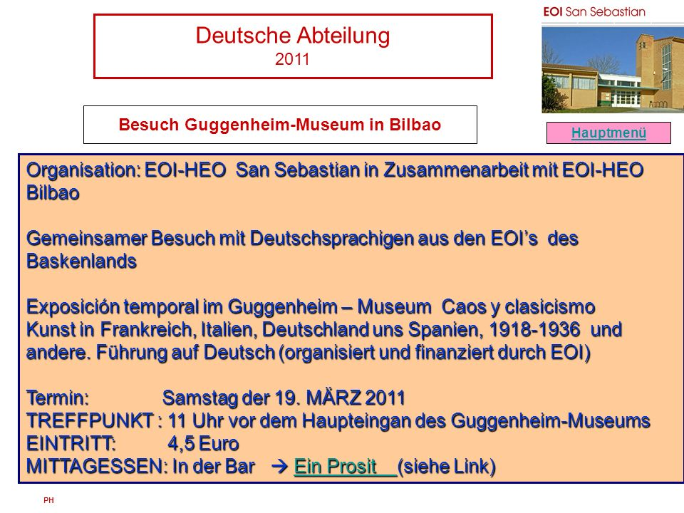 Deutsche Abteilung 2011 PH Besuch Guggenheim-Museum in Bilbao Hauptmenü Organisation: EOI-HEO San Sebastian in Zusammenarbeit mit EOI-HEO Bilbao Gemei