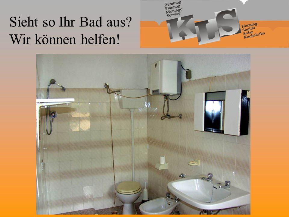 Sieht so Ihr Bad aus? Wir können helfen!