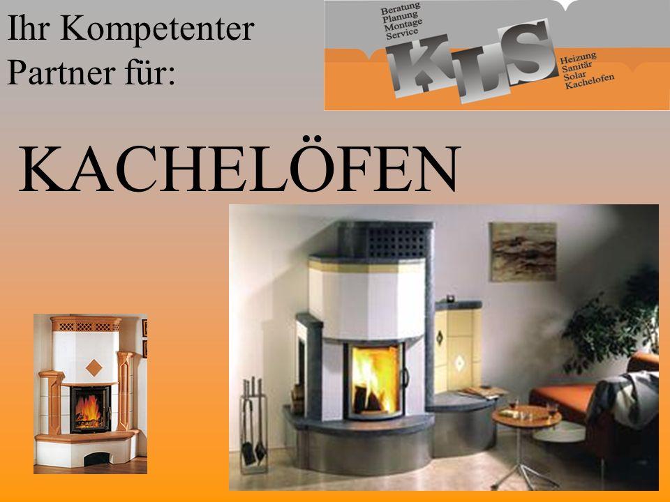 Ihr Kompetenter Partner für: KACHELÖFEN