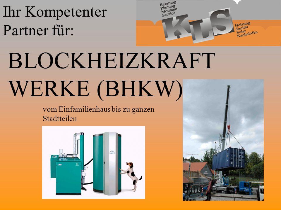 Ihr Kompetenter Partner für: BLOCKHEIZKRAFT WERKE (BHKW) vom Einfamilienhaus bis zu ganzen Stadtteilen