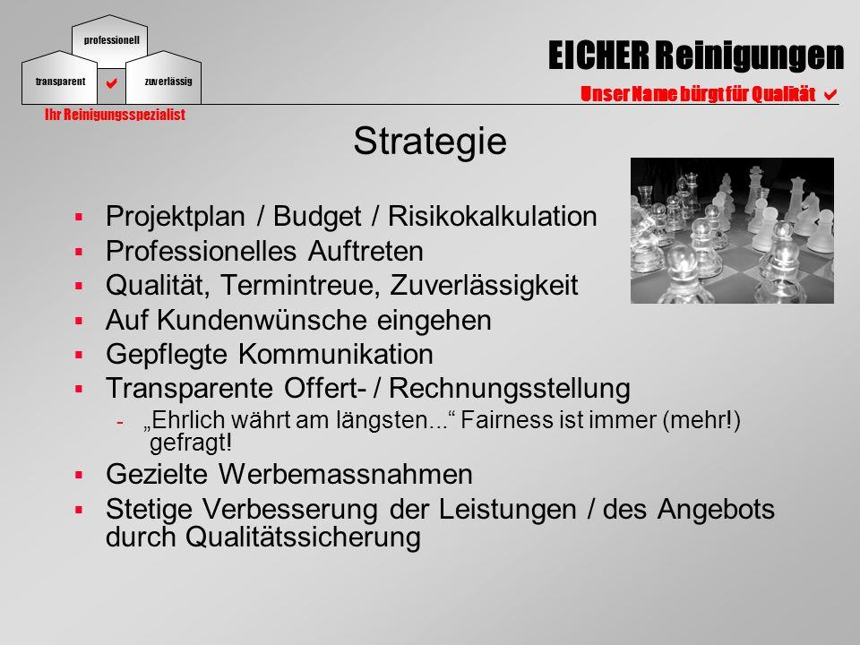 professionell EICHER Reinigungen Unser Name bürgt für Qualität transparentzuverlässig Ihr Reinigungsspezialist Strategie Projektplan / Budget / Risiko