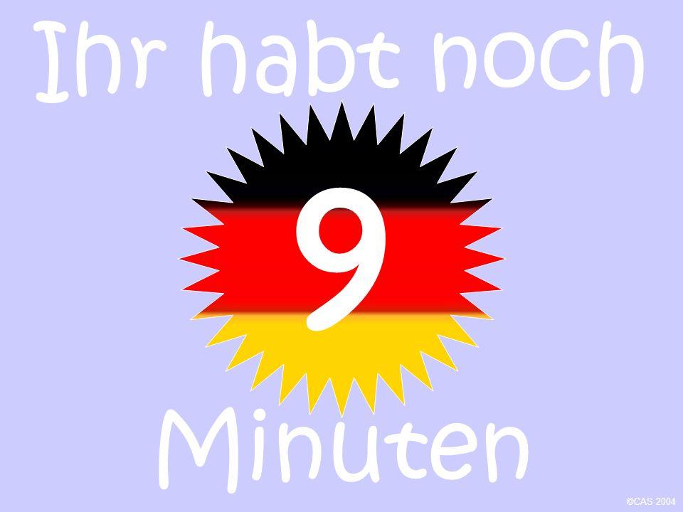 10 Ihr habt noch Minuten ©CAS 2004