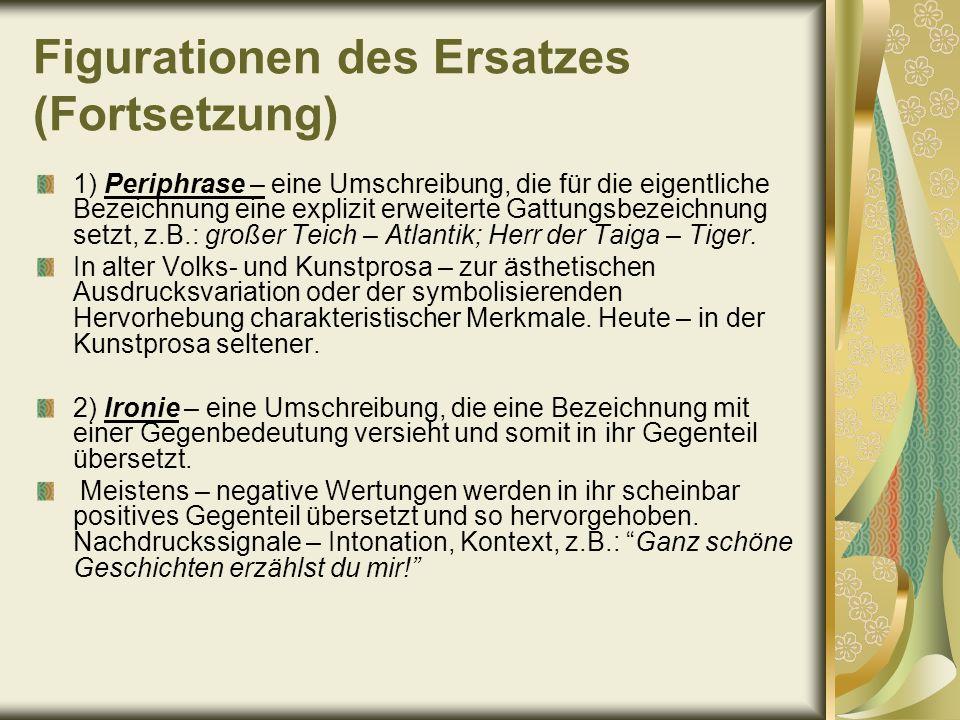 Figurationen des Ersatzes (Fortsetzung) 3) Litotes – eine Umschreibung, die eine Bezeichnung durch Verneinung einer Gegenbezeichnung hervorhebt oder abschwächend darstellt.