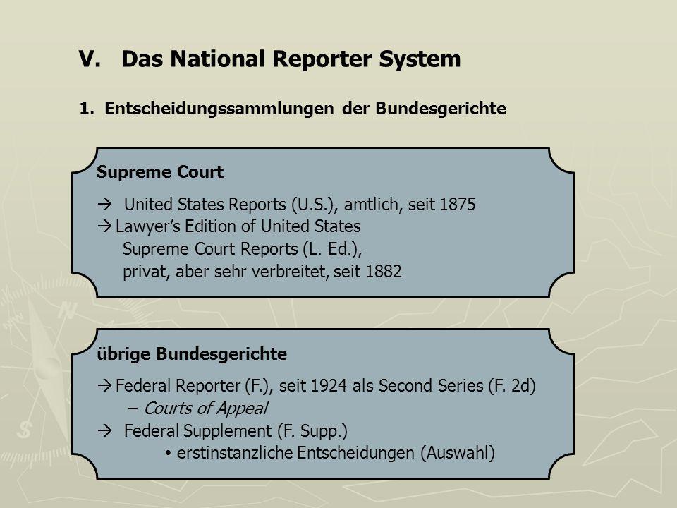 V. Das National Reporter System 1.Entscheidungssammlungen der Bundesgerichte Supreme Court United States Reports (U.S.), amtlich, seit 1875 Lawyers Ed