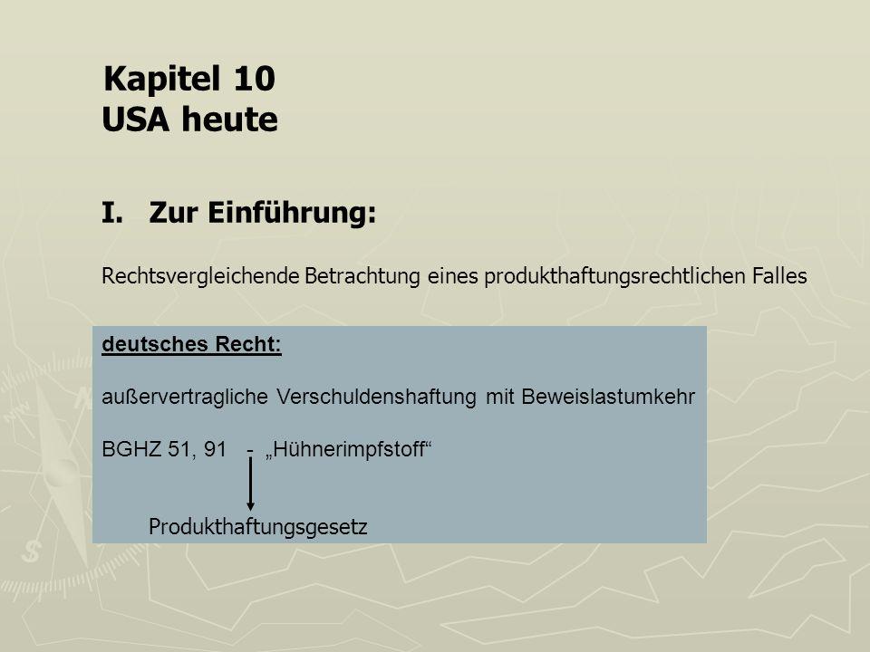 Kapitel 10 USA heute I. Zur Einführung: Rechtsvergleichende Betrachtung eines produkthaftungsrechtlichen Falles deutsches Recht: außervertragliche Ver