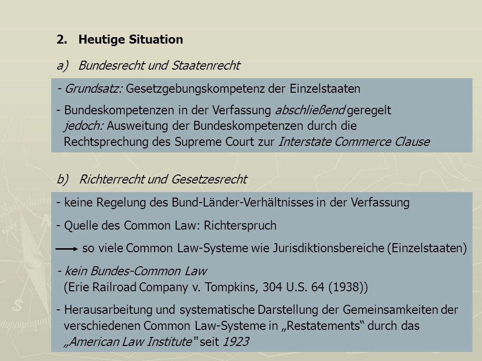 2. Heutige Situation a) Bundesrecht und Staatenrecht - Grundsatz: Gesetzgebungskompetenz der Einzelstaaten - Bundeskompetenzen in der Verfassung absch