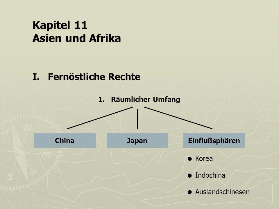 Kapitel 11 Asien und Afrika I. Fernöstliche Rechte 1. Räumlicher Umfang ChinaJapanEinflußsphären Korea Indochina Auslandschinesen